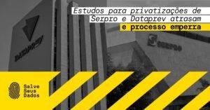 estudos privatizações serpro e dataprev emperram